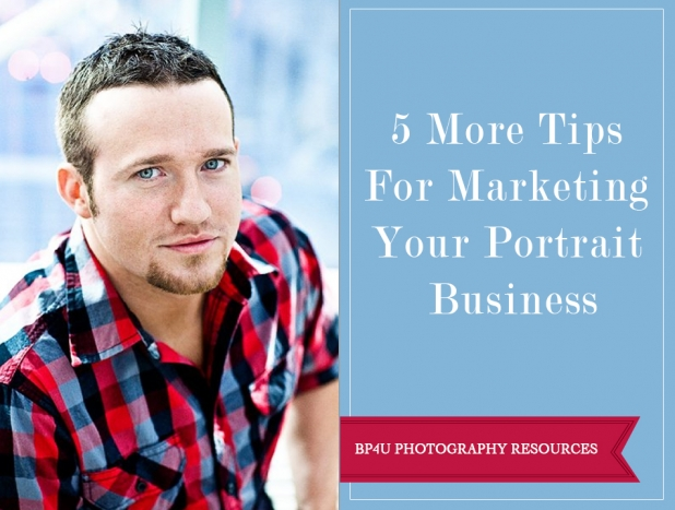 5 more tips for marketing your portrait business