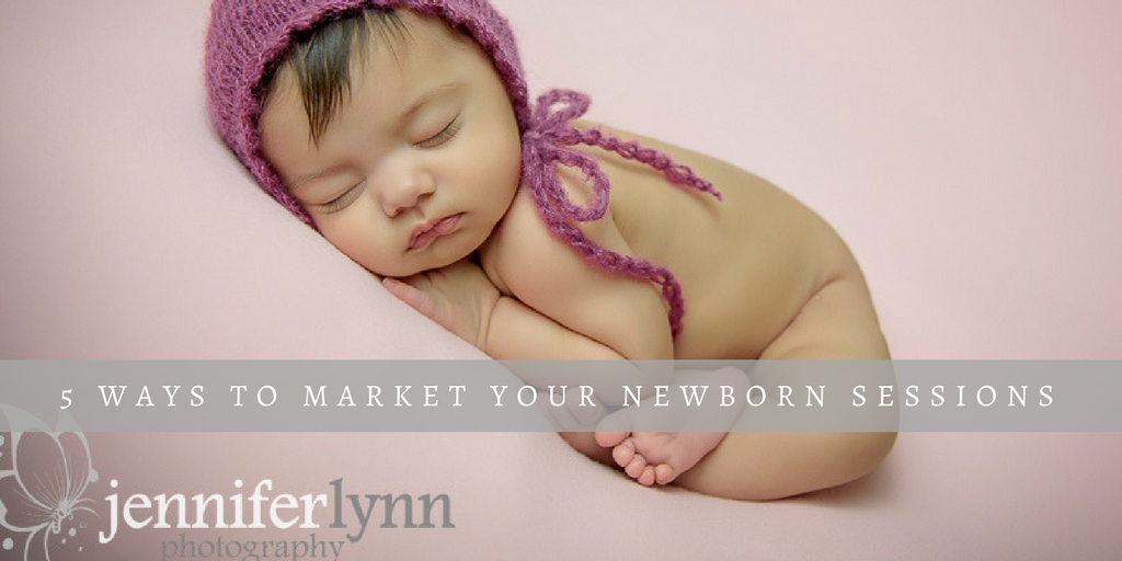 Photographer tips five ways to market your newborn sessions